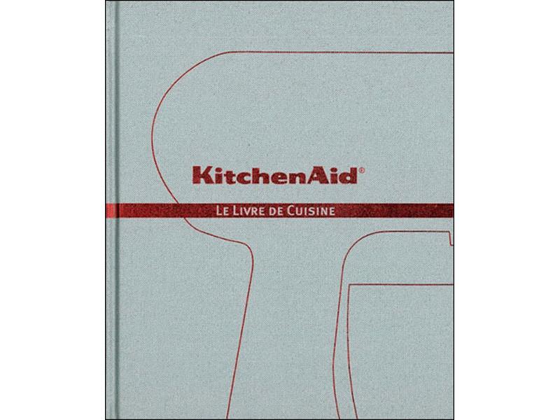 Livre de recettes pour robot kitchenaid - le livre de cuisine le livre de cuisine